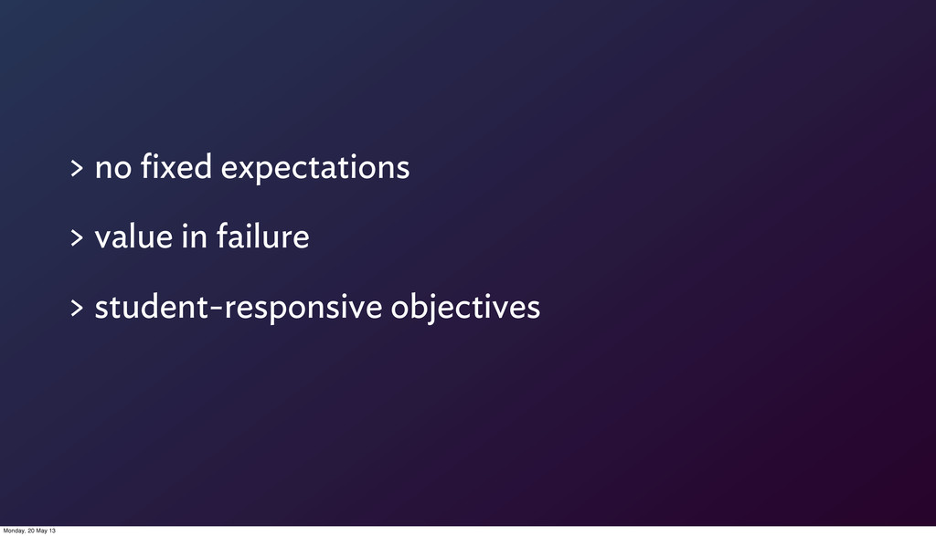 > no fixed expectations > value in failure > stu...