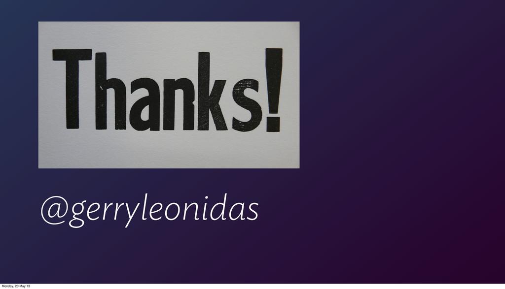 @gerryleonidas Monday, 20 May 13
