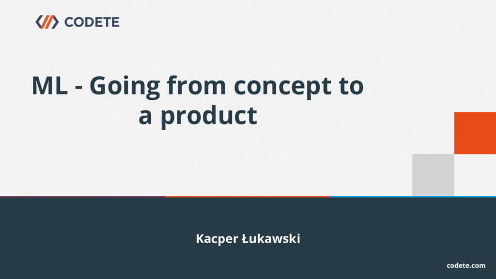 Kacper Łukawski ML - Going from concept to a pr...