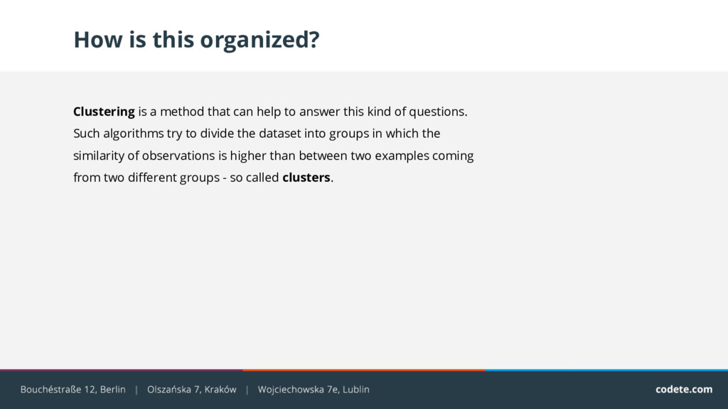 How is this organized? Clustering is a method t...