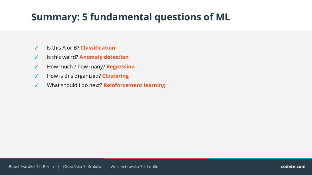 Summary: 5 fundamental questions of ML ✓ Is thi...