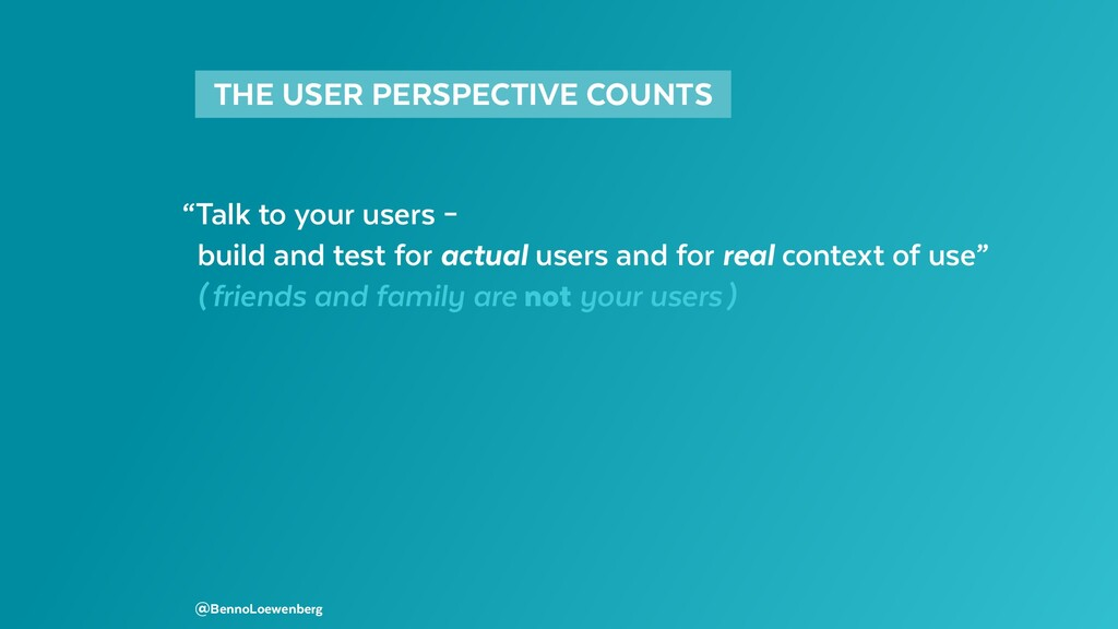 "THE USER PERSPECTIVE COUNTS  ""Talk to your us..."
