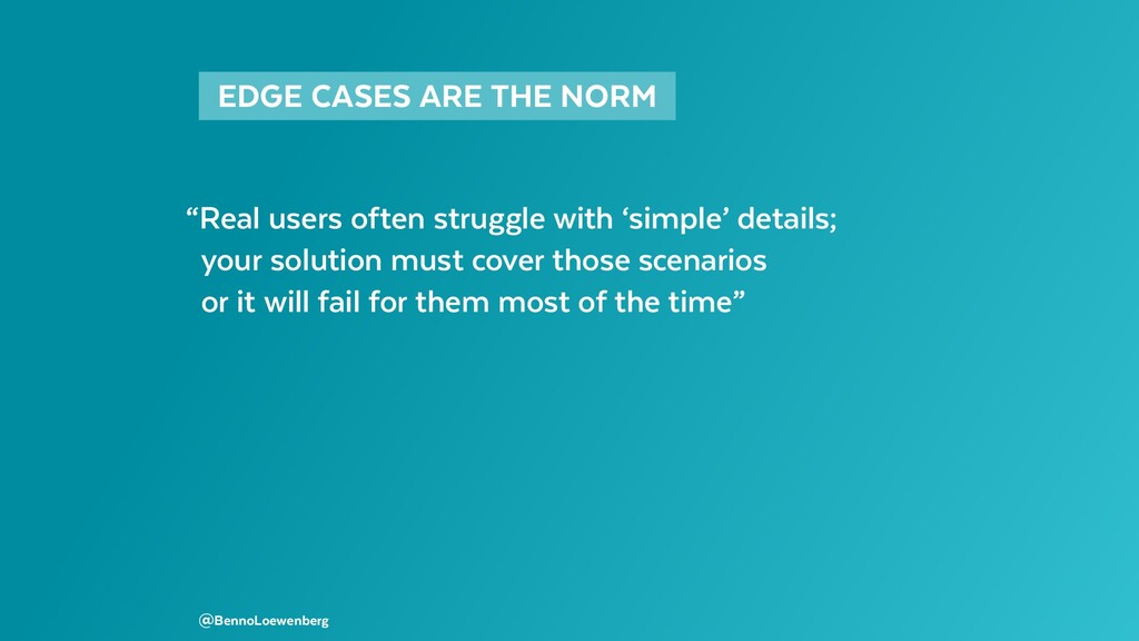"EDGE CASES ARE THE NORM  ""Real users often st..."