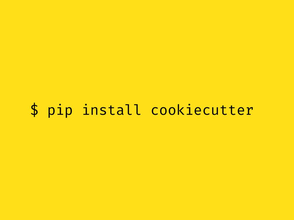 $ pip install cookiecutter