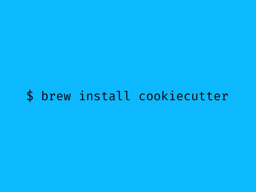 $ brew install cookiecutter