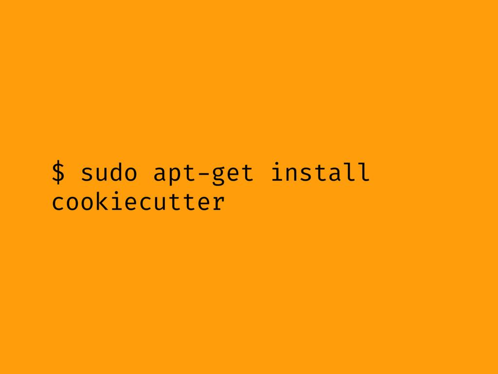 $ sudo apt-get install cookiecutter
