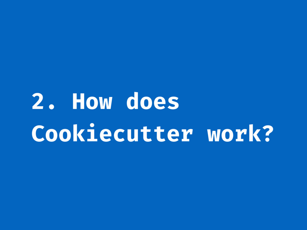 2. How does Cookiecutter work?