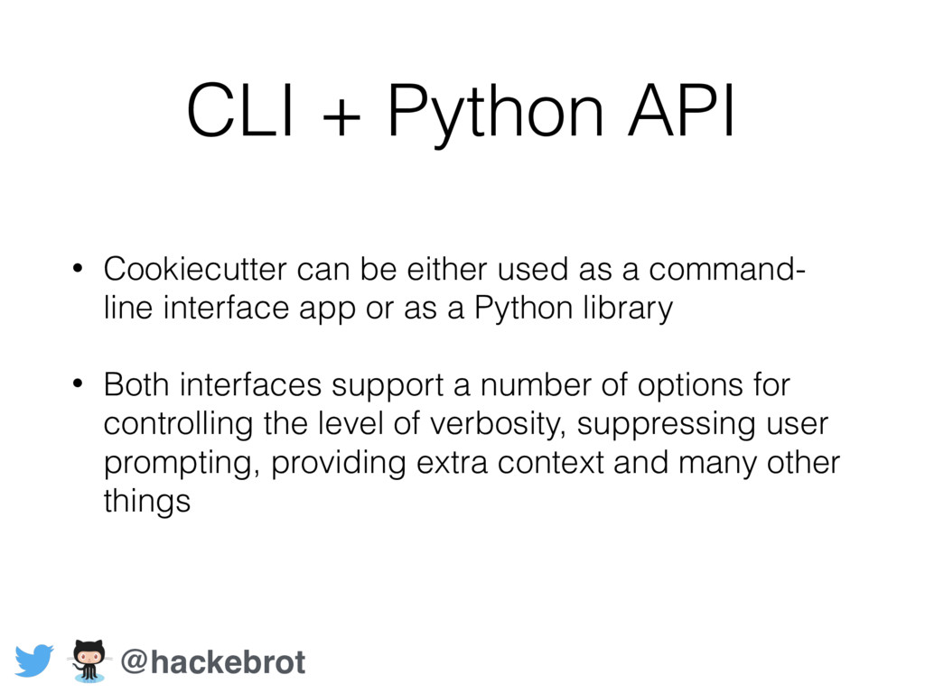 CLI + Python API • Cookiecutter can be either u...