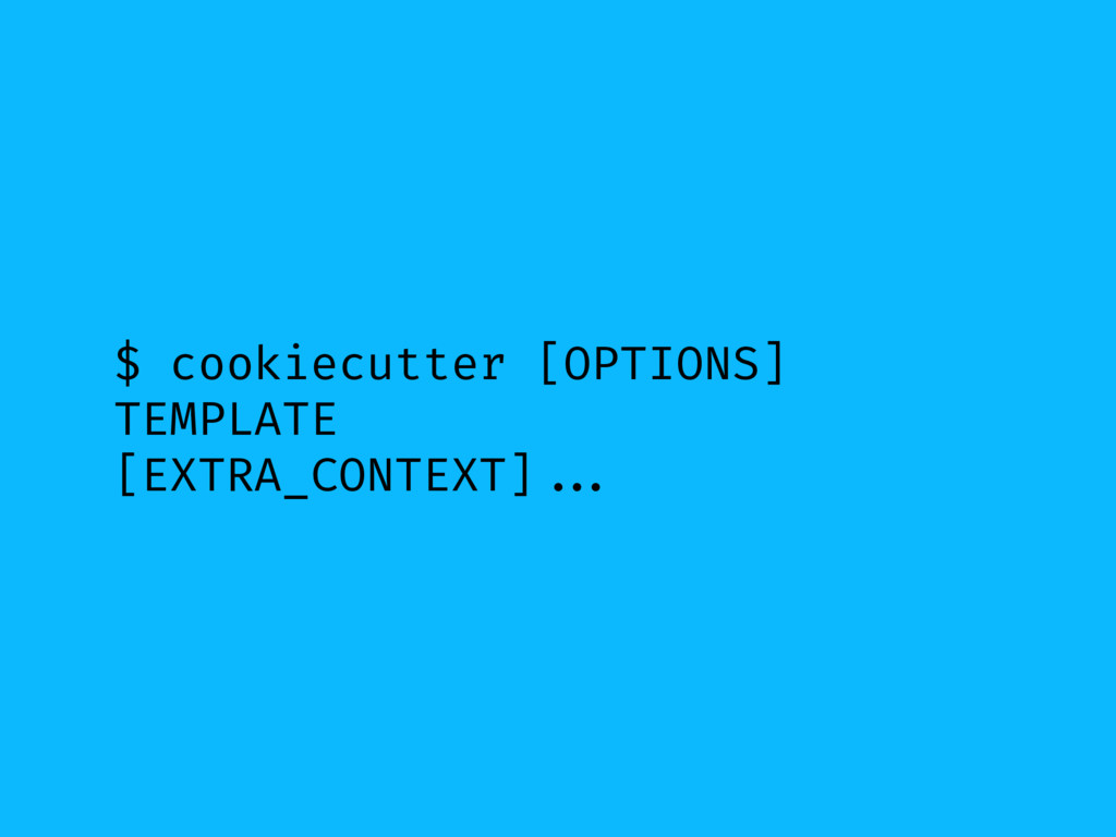 $ cookiecutter [OPTIONS] TEMPLATE [EXTRA_CONTEX...