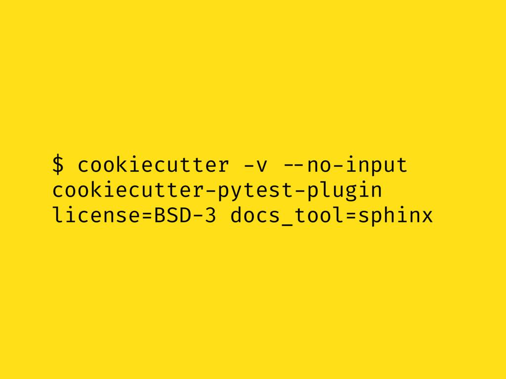 $ cookiecutter -v --no-input cookiecutter-pytes...