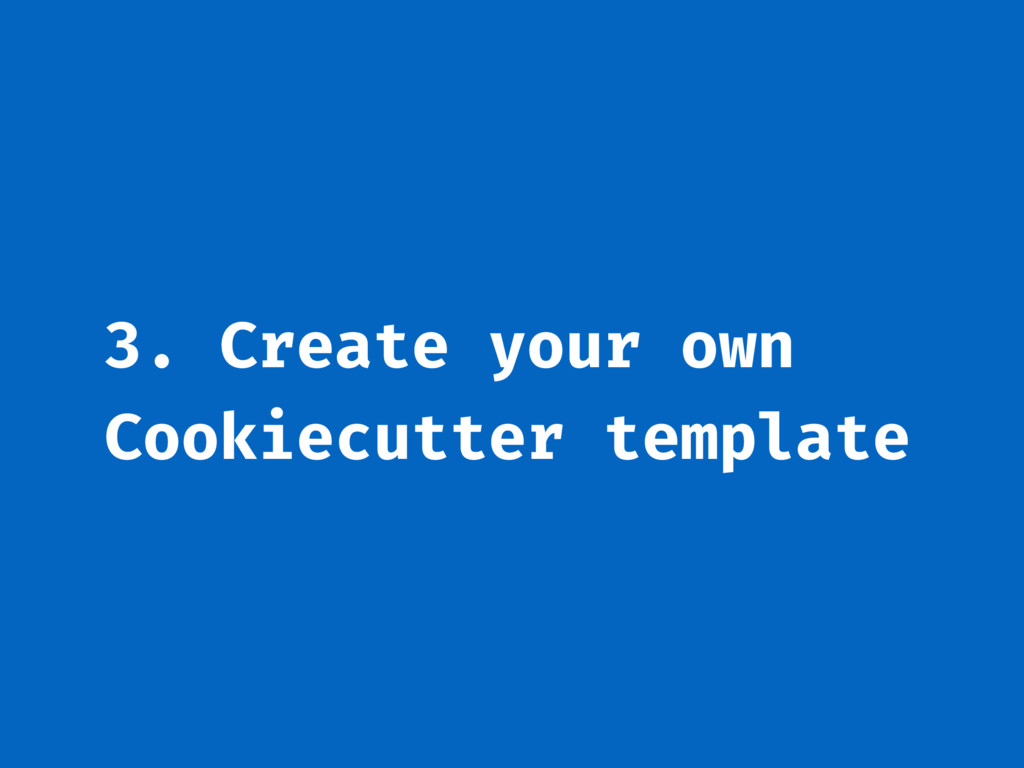 3. Create your own Cookiecutter template