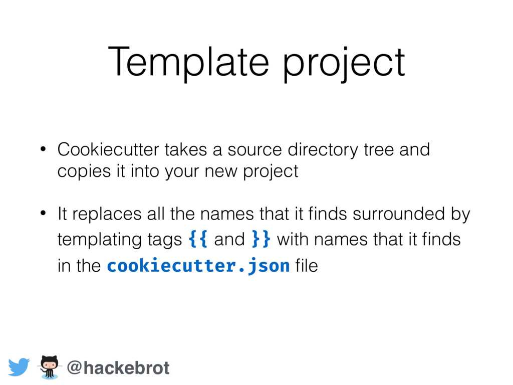 Template project • Cookiecutter takes a source ...