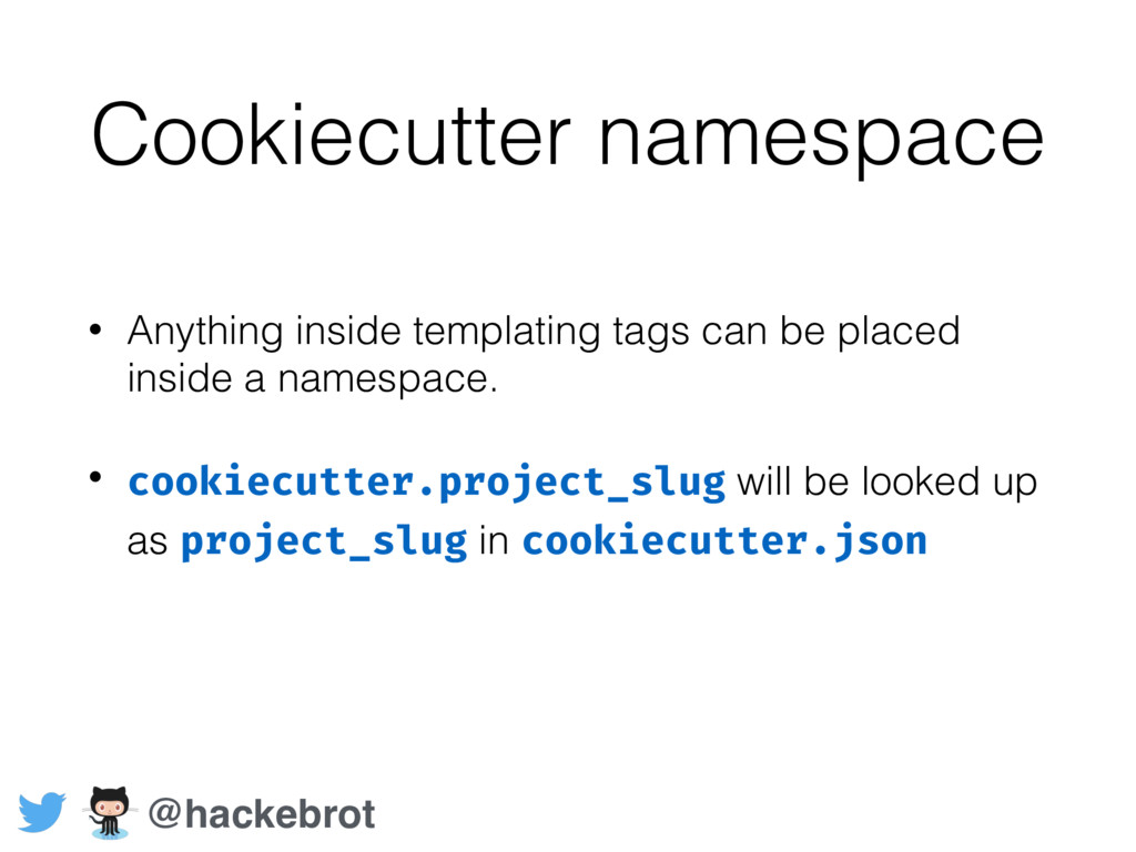 Cookiecutter namespace • Anything inside templa...