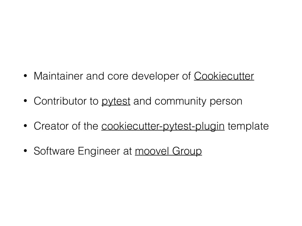 • Maintainer and core developer of Cookiecutter...