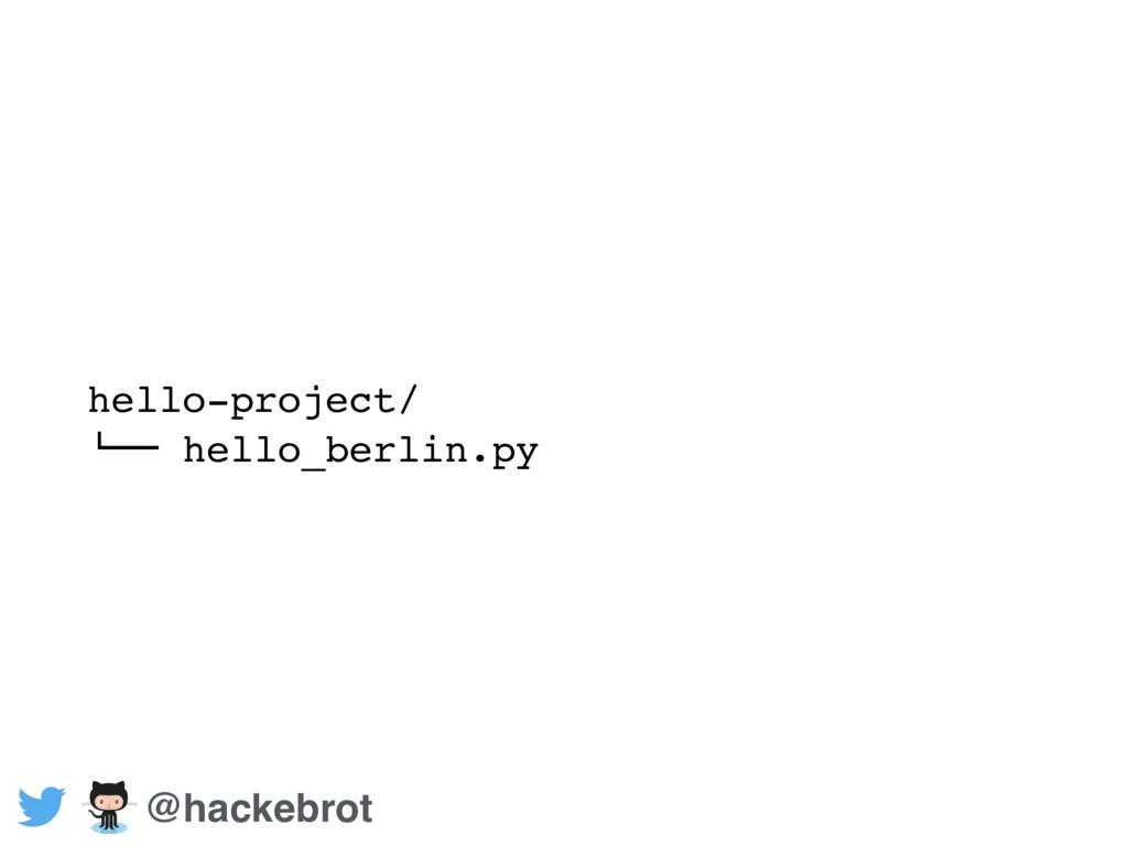 "hello-project/ !"""" hello_berlin.py py @hackebrot"
