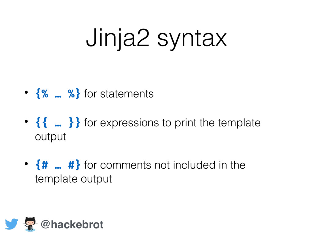 Jinja2 syntax • {% … %} for statements • {{ … }...