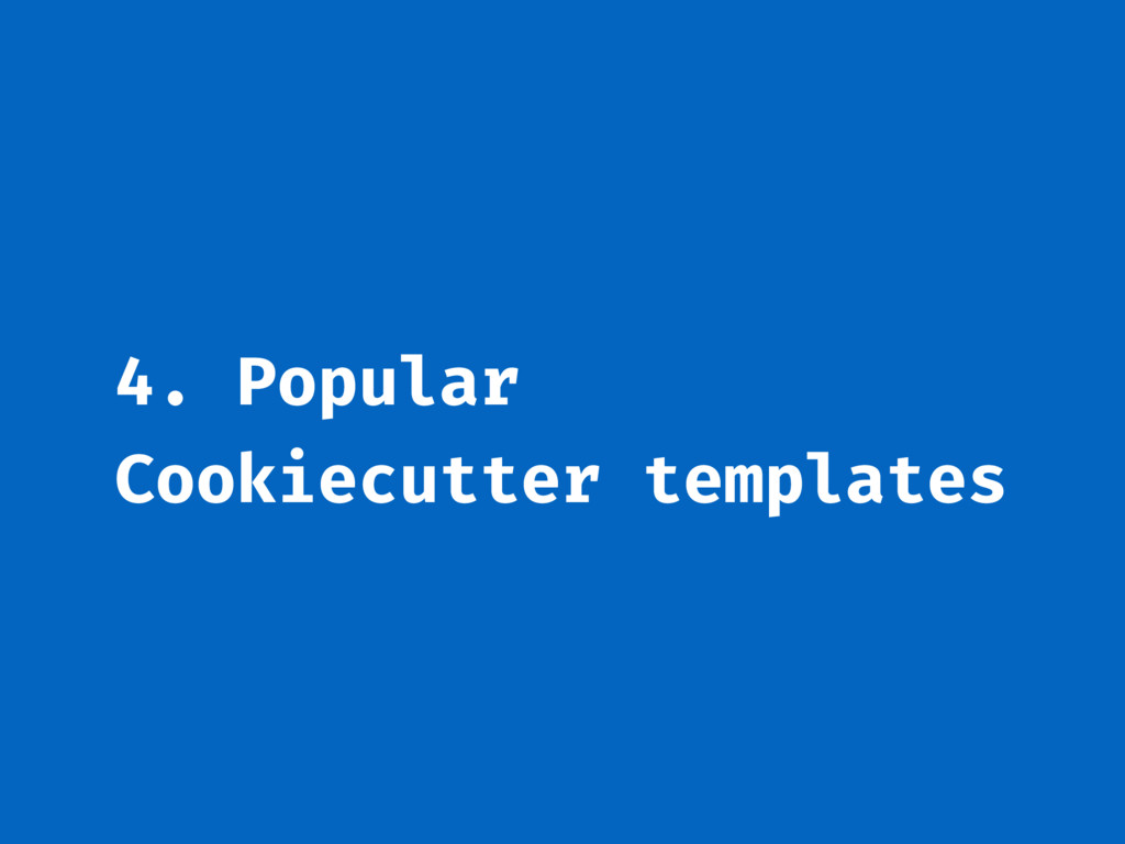 4. Popular Cookiecutter templates