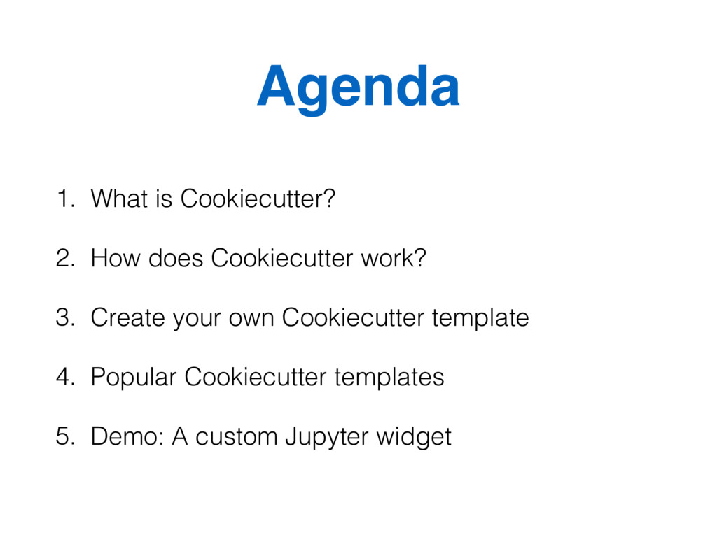 Agenda 1. What is Cookiecutter? 2. How does Coo...