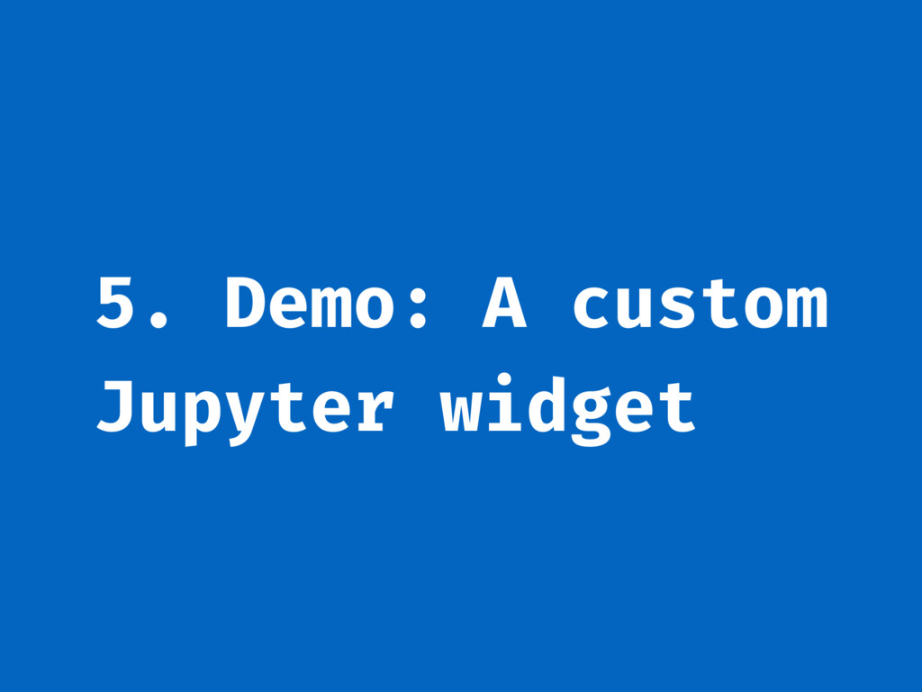 5. Demo: A custom Jupyter widget