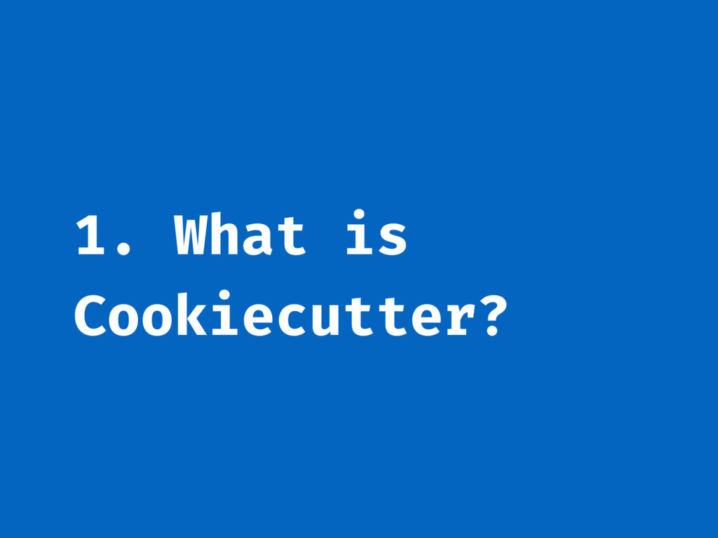 1. What is Cookiecutter?