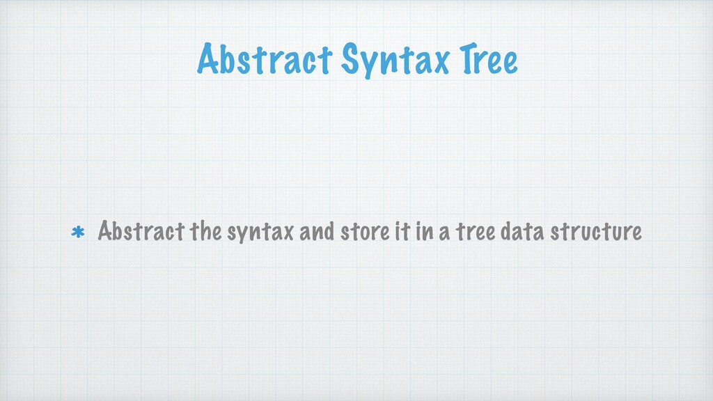 Abstract Syntax Tree Abstract the syntax and st...