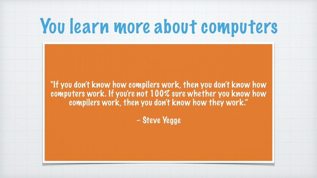 """If you don't know how compilers work, then you..."