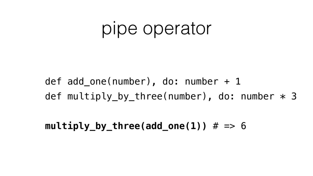pipe operator def add_one(number), do: number +...
