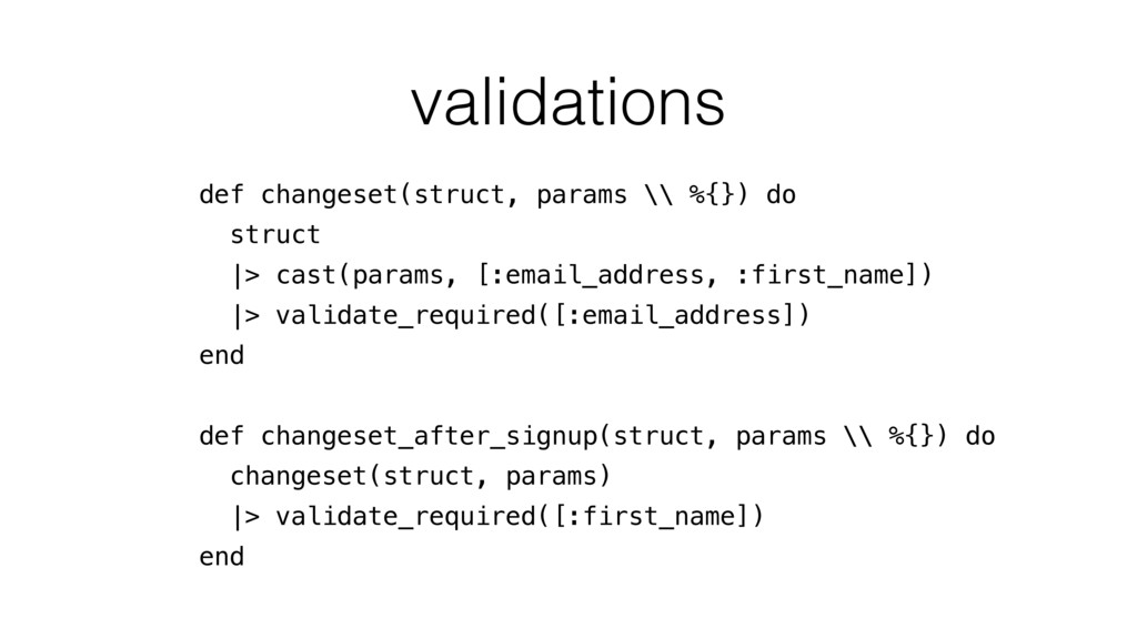 validations def changeset(struct, params \\ %{}...