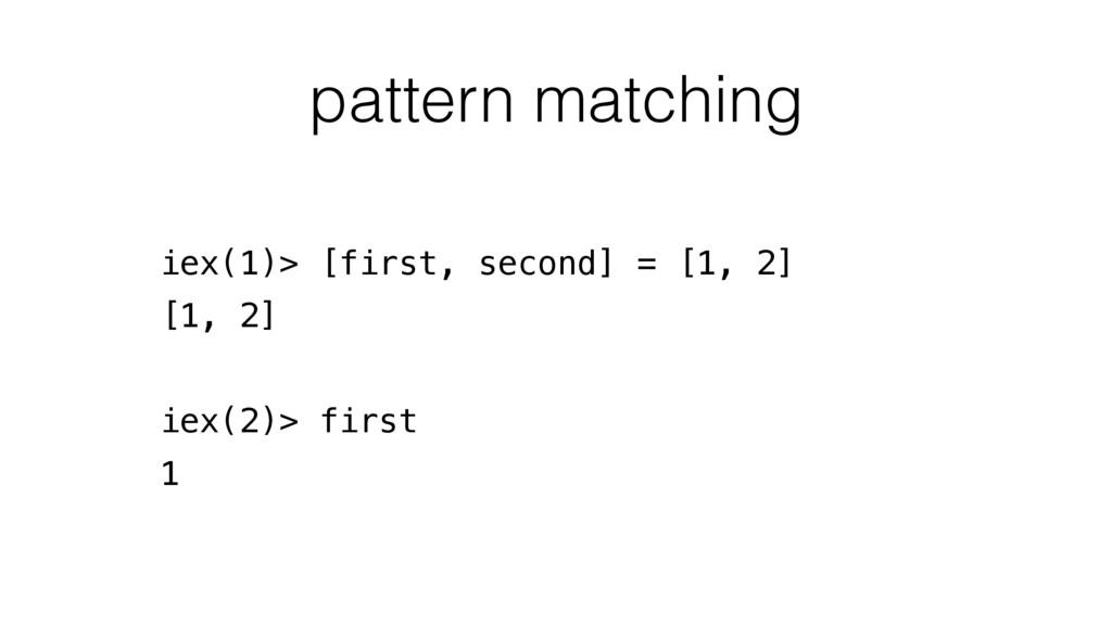 pattern matching iex(1)> [first, second] = [1, ...