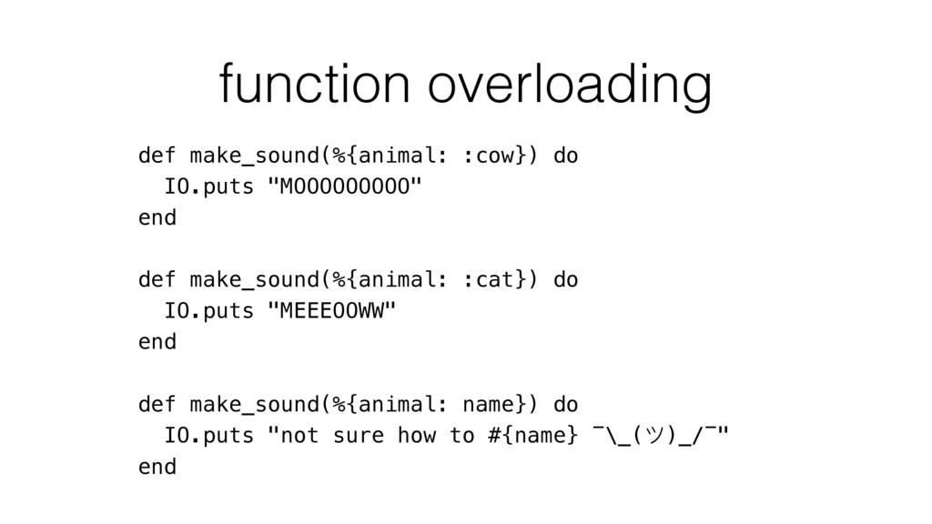 function overloading def make_sound(%{animal: :...