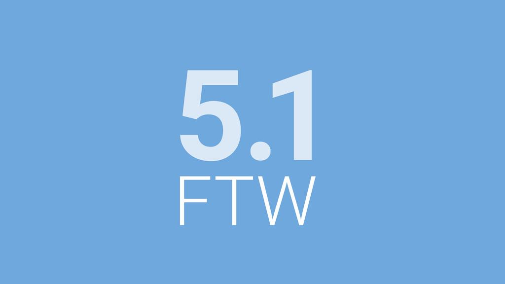 FTW 5.1