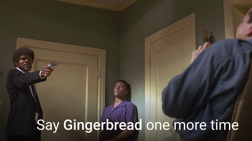 Say Gingerbread one more time