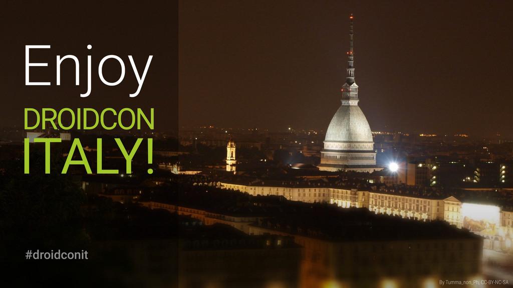 Enjoy #droidconit DROIDCON ITALY! By Tumma_non_...