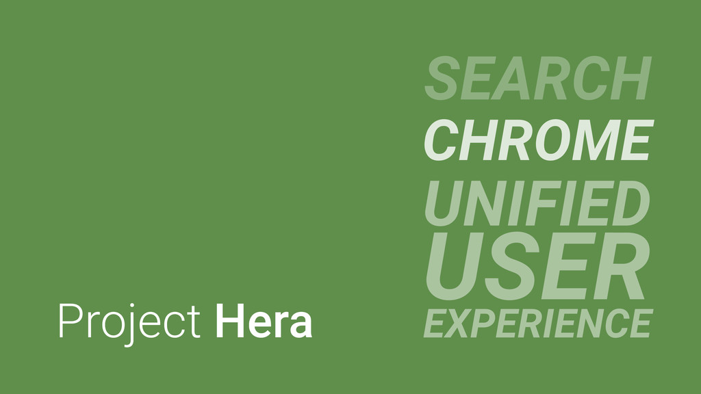 Project Hera SEARCH CHROME UNIFIED USER EXPERIE...