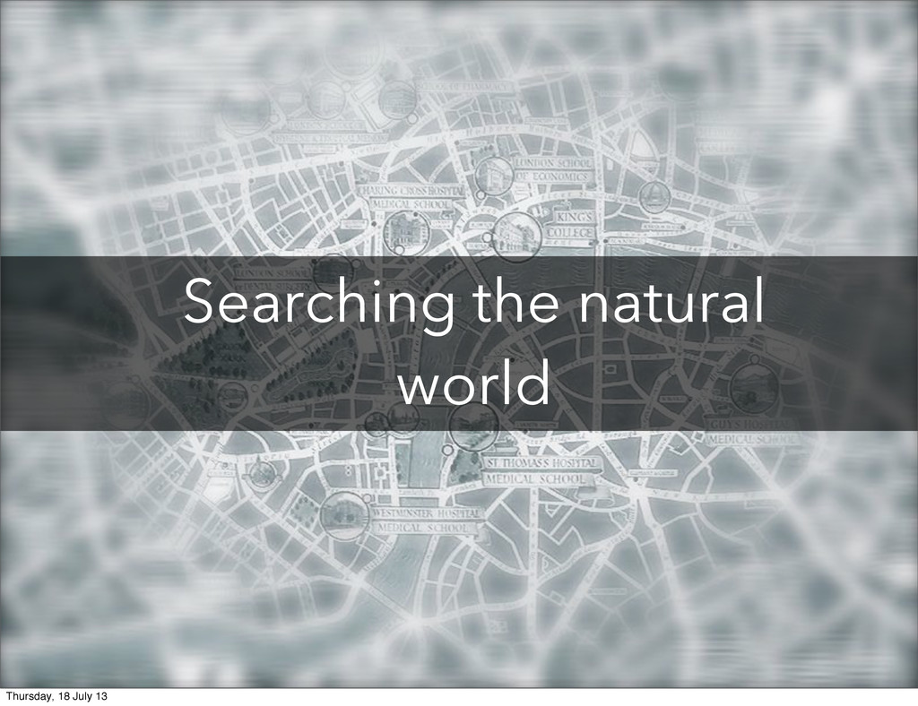 Searching the natural world Thursday, 18 July 13