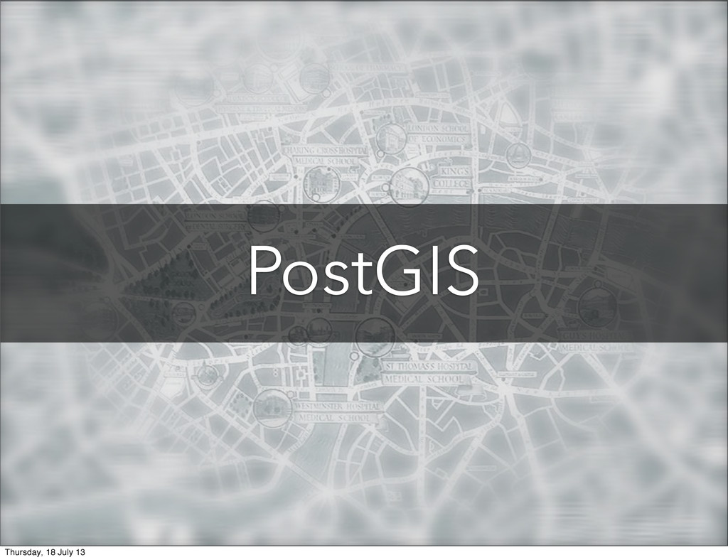 PostGIS Thursday, 18 July 13