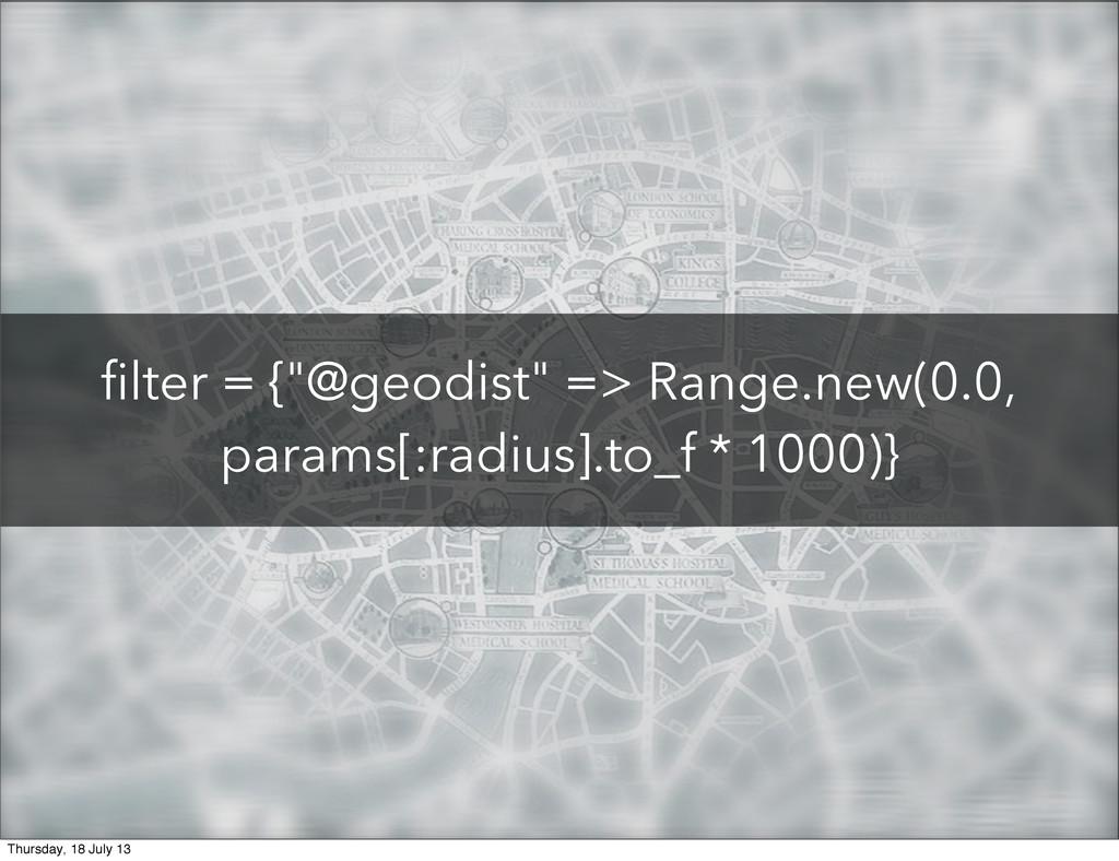 "filter = {""@geodist"" => Range.new(0.0, params[:..."