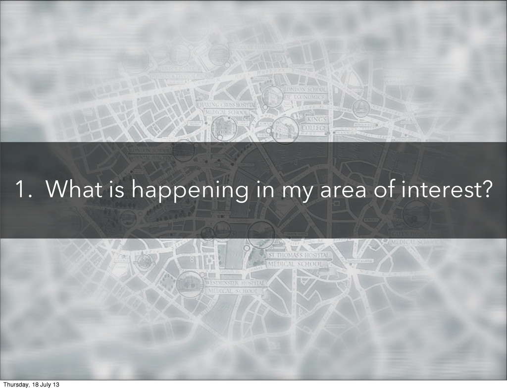 1. What is happening in my area of interest? Th...