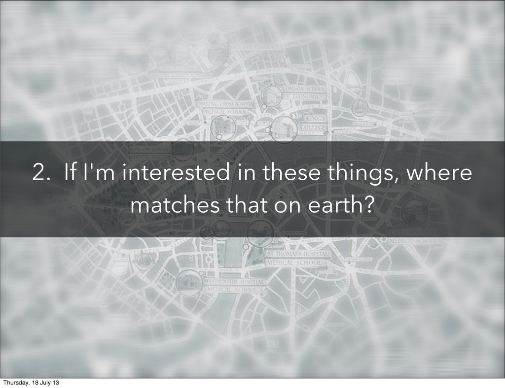 2. If I'm interested in these things, where mat...