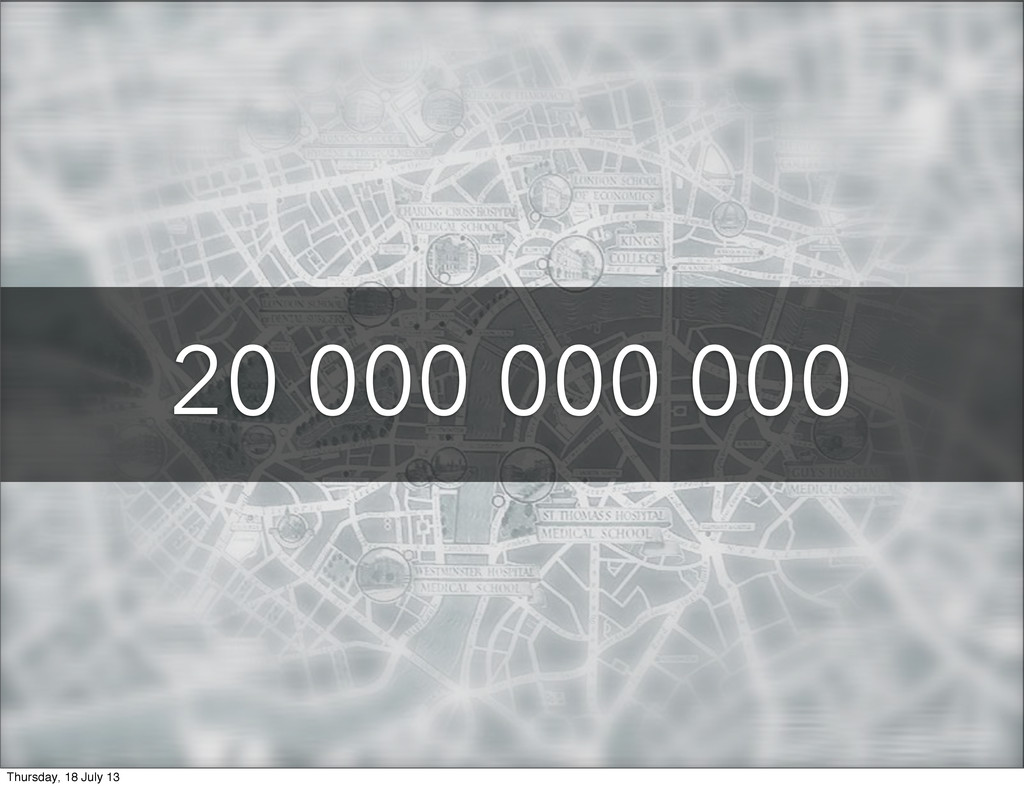 20 000 000 000 Thursday, 18 July 13