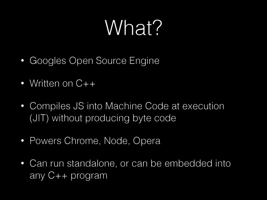 What? • Googles Open Source Engine • Written on...