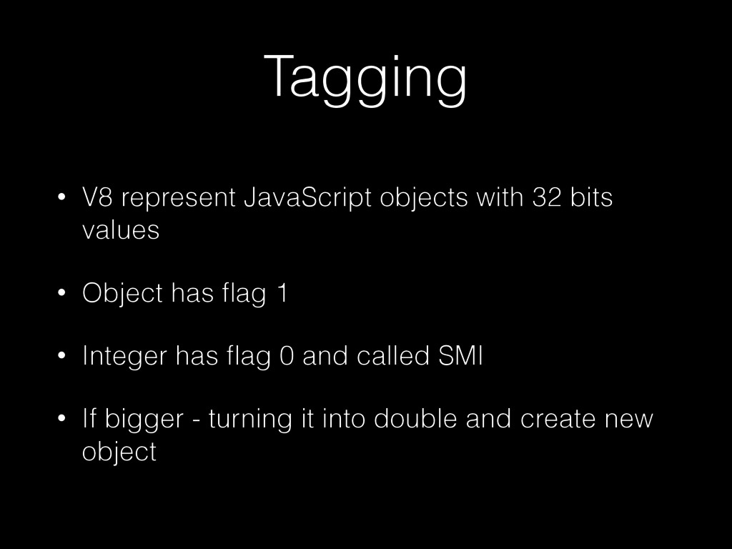 Tagging • V8 represent JavaScript objects with ...