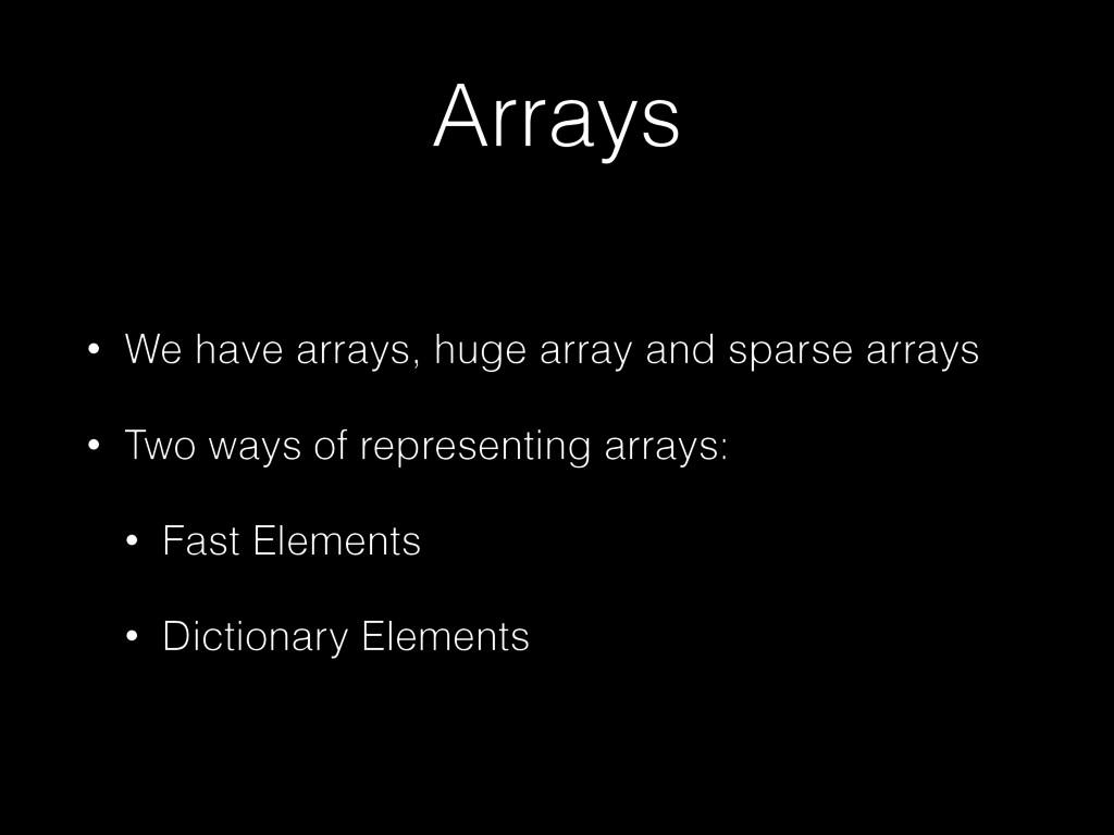 Arrays • We have arrays, huge array and sparse ...