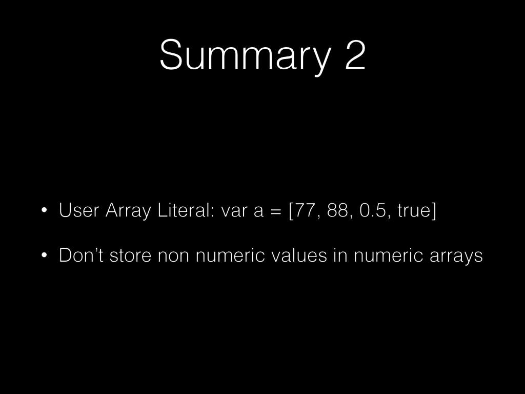 Summary 2 • User Array Literal: var a = [77, 88...