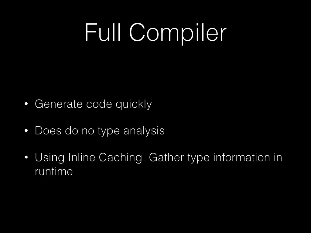 Full Compiler • Generate code quickly • Does do...