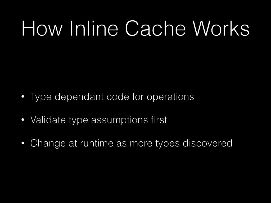 How Inline Cache Works • Type dependant code fo...