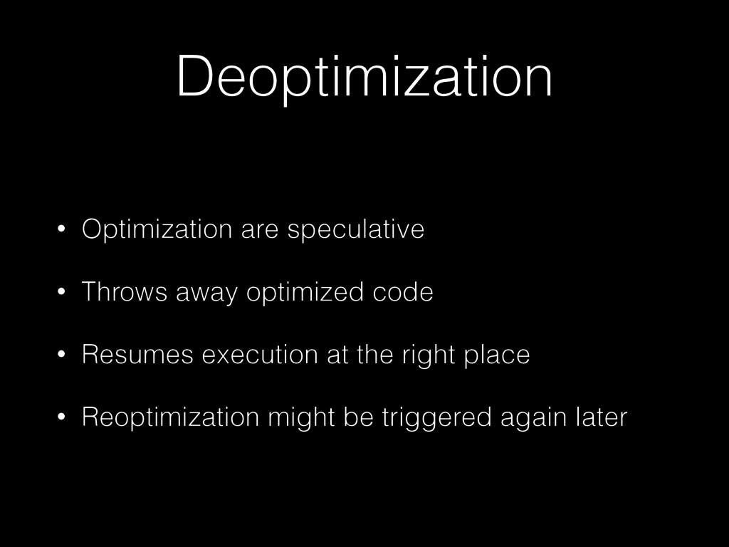 Deoptimization • Optimization are speculative •...