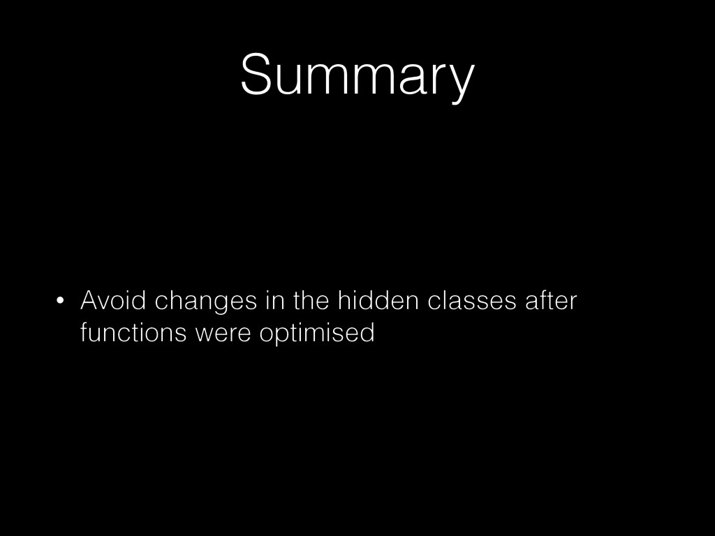 Summary • Avoid changes in the hidden classes a...