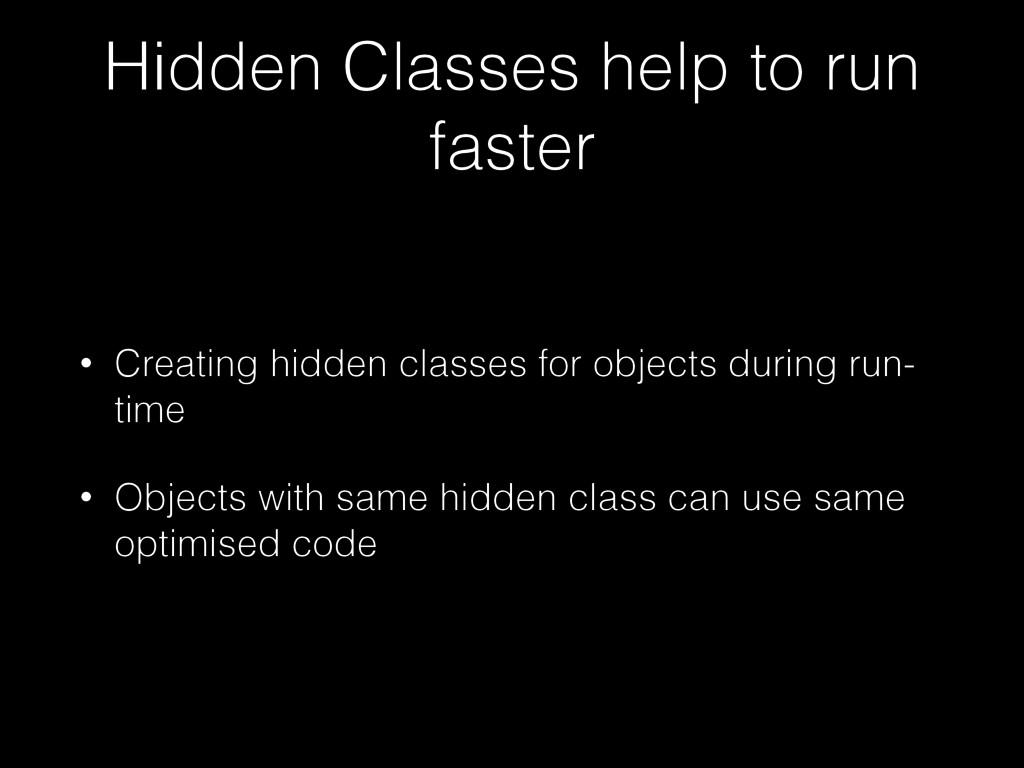 Hidden Classes help to run faster • Creating hi...