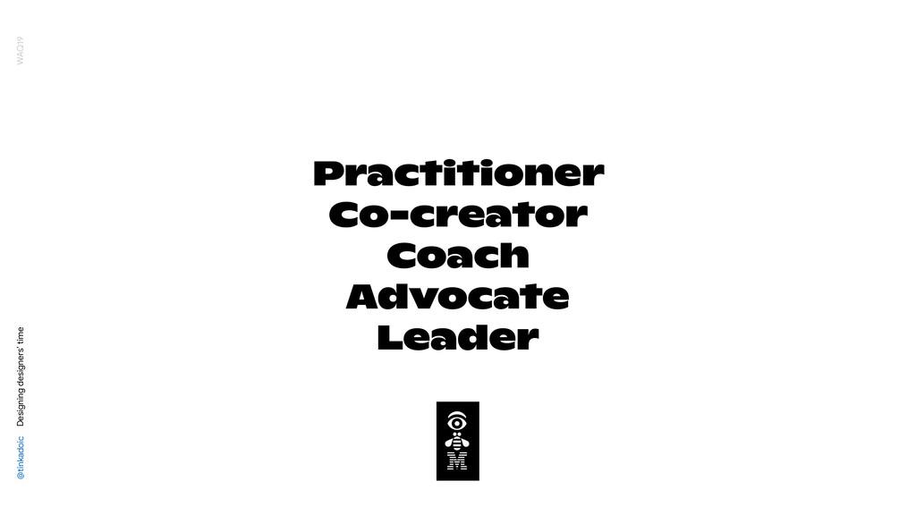 Practitioner Co-creator Coach Advocate Leader @...
